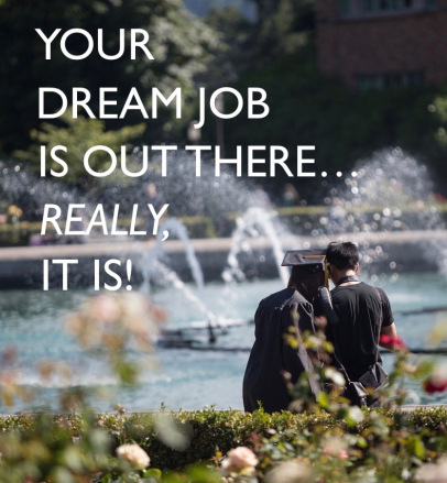 "Picture of students and a fountain, with text ""Your Dream Job is Out There, Really, It Is"""