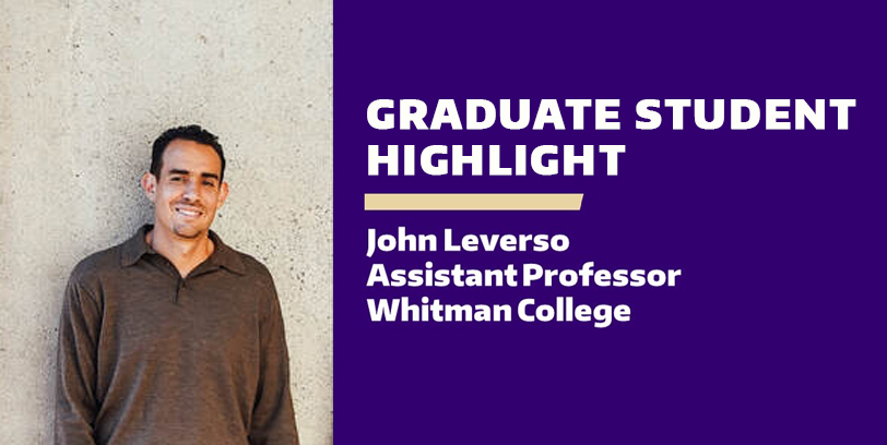 Image slide of picture of John Leverso. Text reads: Graduate Student Highlight: John Leverso, Assistant Professor Whitman College