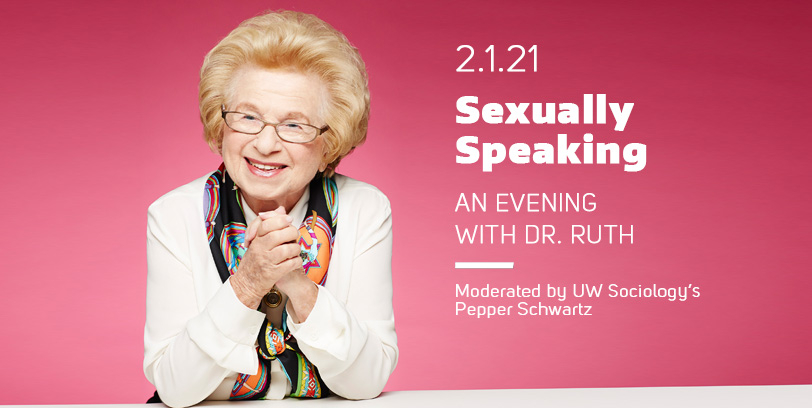 1.26.21 Sexually Speaking: An Evening with Dr. Ruth - Moderated by UW Sociologys Pepper Schwartz